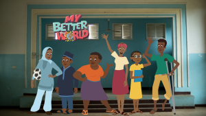 The animated education series My Better World.